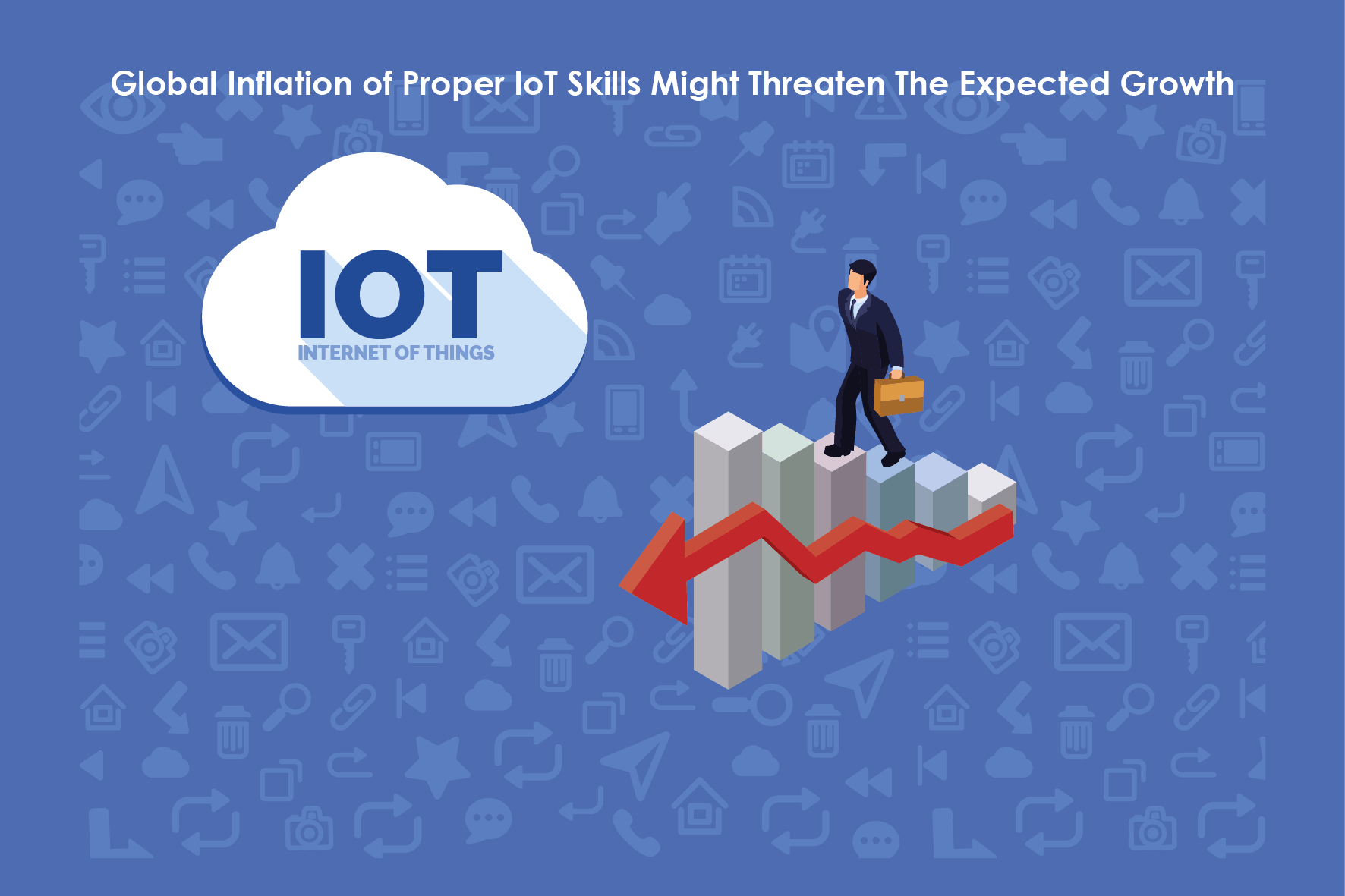 Global Inflation of Proper IoT Skills Might Threaten The Expected Growth