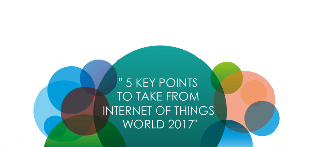 5 Key Points To Take From Internet of Things World 2017