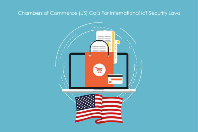 Chambers of Commerce (U.S.) Calls For International IoT Security Laws