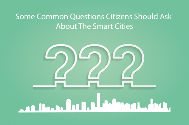 Some Common Questions Citizens Should Ask About The Smart Cities